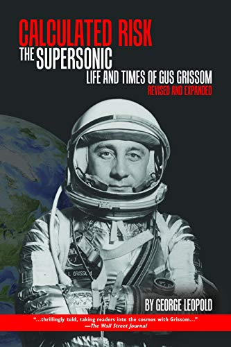 Calculated Risk: The Supersonic Life and Times of Gus Grissom, Revised and Expanded (Purdue Studies in Aeronautics and Astronautics)