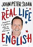 Real life english. Impara l'inglese che si parla davvero [Lingua inglese]