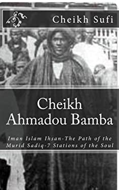 Cheikh Ahmadou Bamba: The Path of The Murid Sadiq