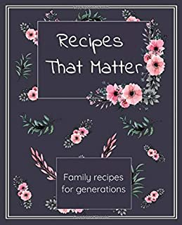 Recipes That Matter Family Recipes For Generations: Journal Cookbook For All Your Favourite Family Recipes