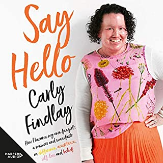 Say Hello                   By:                                                                                                                                 Carly Findlay                               Narrated by:                                                                                                                                 Carly Findlay                      Length: 7 hrs and 58 mins     19 ratings     Overall 4.9