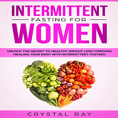 Intermittent Fasting for Women: Unlock the Secret to Healthy Weight Loss, Heal Your Body Through Autophagy and Slow the Aging Process cover art