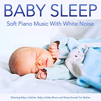 Baby Sleep: Soft Piano Music With White Noise: Relaxing Baby Lullabies, Baby Lullaby Music and Sleep Sounds For Babies