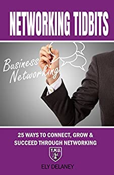 Networking Tidbits: 25 Ways To Connect, Grow & Succeed Through Networking by [Ely Delaney, Morgan Clemens]