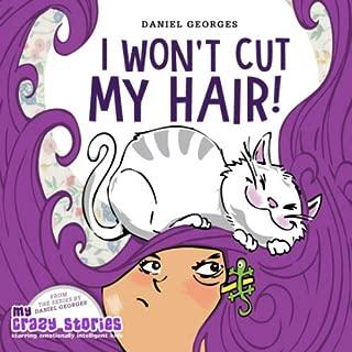 I Won't Cut My Hair! (MY CRAZY STORIES SERIES)