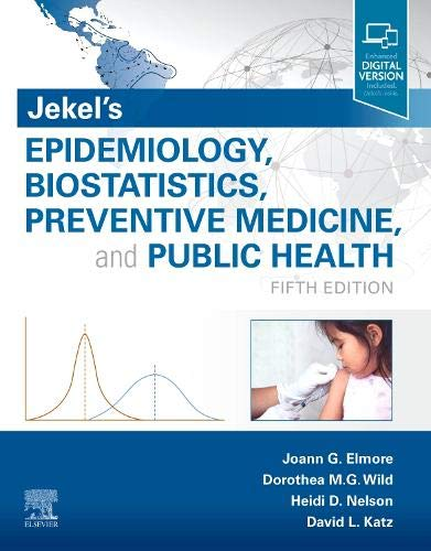 Compare Textbook Prices for Jekel's Epidemiology, Biostatistics, Preventive Medicine, and Public Health: With STUDENT CONSULT Online Access 5 Edition ISBN 9780323642019 by Elmore MD  MPH, Joann G.,Wild MD  MPH  Dr. Med, Dorothea,Nelson MD  MPH  MACP, Heidi D.,Katz MD  MPH, David L.