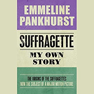 Suffragette     My Own Story              By:                                                                                                                                 Emmeline Pankhurst                               Narrated by:                                                                                                                                 Susan Duerden                      Length: 9 hrs and 42 mins     28 ratings     Overall 4.3