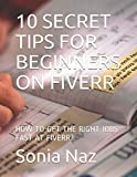 10 SECRET TIPS FOR BEGINNERS ON FIVERR: HOW TO GET THE RIGHT JOBS FAST AT FIVERR?