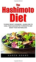 The Hashimoto Diet: Thyroid Reset Cookbook - Learn How To Heal Your Hashimotos Thyroiditis And Boost Your Metabolism! (Thyroid Diet, Thyroid Cure, Hypothyroidism) by Karen Adams (2016-03-28)