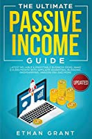 The Ultimate Passive Income Guide: Latest Reliable & Profitable Business Ideas, Make $ 10,000/Month with Affiliate Marketing, Blogging, Drop Shipping, Amazon FBA and More