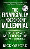 The Financially Independent Millennial: How I Became a Millionaire in My Thirties (English Edition)