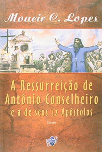 A Ressurreição de Antônio Conselheiro e a de Seus 12 Apóstolos