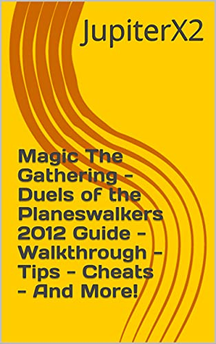 Magic The Gathering - Duels of the Planeswalkers 2012 Guide - Walkthrough - Tips - Cheats - And More! (English Edition)