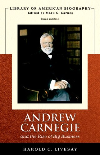 Andrew Carnegie and the Rise of Big Business (Library of American Biography Series)