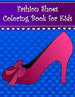 Fashion Shoes Coloring Book for Kids: Big and easy fashion high heels, boots, sandals and shoe coloring book for kids, girls and toddlers with large shoes (Coloring Books for Kids) (Volume 11)