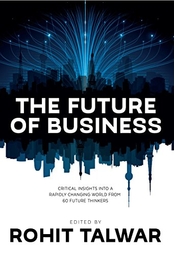 The Future of Business: Critical Insights into a Rapidly Changing World from 60 Future Thinkers (FutureScapes Book 1) (English Edition)