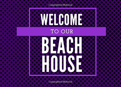 Welcome to Our Beach House: Classic Reservations Organizer Logbook for Beach and B&B Visitors, Vacation and Holiday House Booking Record Registry ... 120 Pages (Beach...