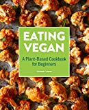 Eating Vegan: A Plant-Based Cookbook for Beginners