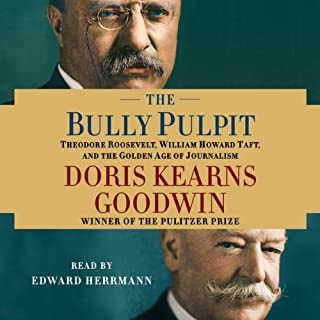 The Bully Pulpit     Theodore Roosevelt, William Howard Taft, and the Golden Age of Journalism              By:                                                                                                                                 Doris Kearns Goodwin                               Narrated by:                                                                                                                                 Edward Herrmann                      Length: 36 hrs and 42 mins     2,861 ratings     Overall 4.6