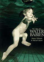 We Are All Water Babies