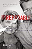 Irreparable: Three Lives. Two Deaths. One Story that Has to be Told.