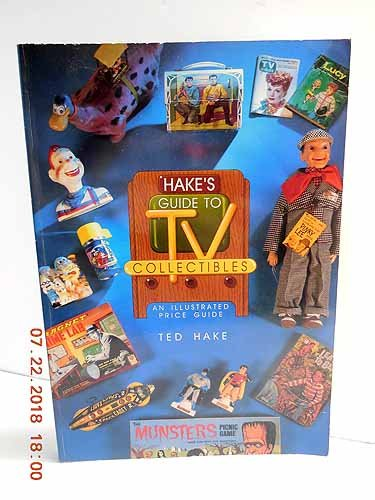 Hake's Guide to TV Collectibles: An Illustrated Price Guide
