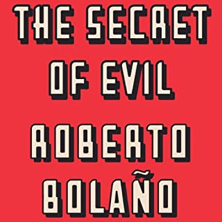 The Secret of Evil                   By:                                                                                                                                 Roberto Bolano                               Narrated by:                                                                                                                                 Tony Plana                      Length: 4 hrs and 15 mins     4 ratings     Overall 4.5