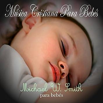 Música Cristiana Para Bebés: Michael W. Smith