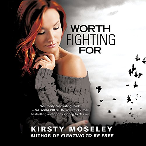 Worth Fighting For                   By:                                                                                                                                 Kirsty Moseley                               Narrated by:                                                                                                                                 Caitlin Elizabeth,                                                                                        Michael Crouch                      Length: 10 hrs and 7 mins     13 ratings     Overall 4.5