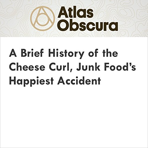 A Brief History of the Cheese Curl, Junk Food's Happiest Accident audiobook cover art