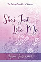 She's Just Like Me: The Dating Chronicles of Women
