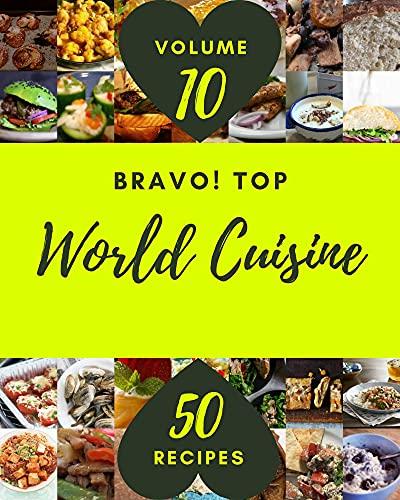 Bravo! Top 50 World Cuisine Recipes Volume 10: More Than a World Cuisine Cookbook (English Edition)