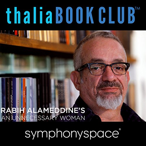 Thalia Book Club: An Unnecessary Woman                   By:                                                                                                                                 Rabih Alameddine                               Narrated by:                                                                                                                                 Elizabeth Strout,                                                                                        Mia Dillon                      Length: 1 hr and 16 mins     1 rating     Overall 4.0