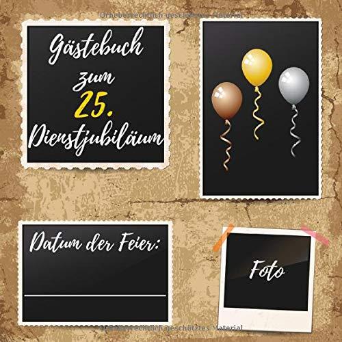 Gästebuch zum 25. Dienstjubiläum: Erinnerungsbuch zum Eintragen von Glückwünschen zum 25 Jährigen Betriebsjubiläum - Tolles Soft-Cover Design - 110 Seiten Größe 21cm x 21cm - Personalisiert mit Foto