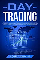 Day Trading: A Practical Guide with Best Beginners Strategies, Methods, Tools and Tactics to Make a Living, and Create a Passive Income from Home