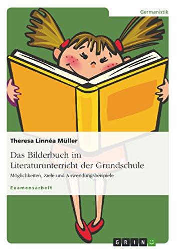 Das Bilderbuch im Literaturunterricht der Grundschule: Möglichkeiten, Ziele und Anwendungsbeispiele