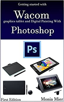 [Monia Mier]のGetting started with Wacom graphics tablet and Digital Painting With Photoshop: Learn Digital Art & Paintings On Good Fundamentals (English Edition)