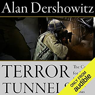 Terror Tunnels     The Case for Israel's Just War Against Hamas              By:                                                                                                                                 Alan Dershowitz                               Narrated by:                                                                                                                                 Alan Dershowitz,                                                                                        Richard Davidson                      Length: 6 hrs and 34 mins     36 ratings     Overall 4.6