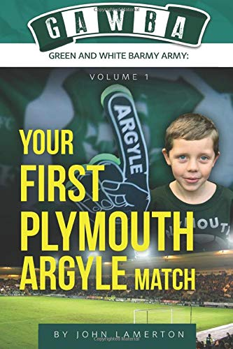 Your First Plymouth Argyle Match: (GAWBA (Green and White Barmy Army) Book 1): Volume 1