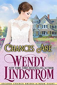 Chances Are: A Clean & Wholesome Historical Romance (Second Chance Brides Book 8) by [Wendy Lindstrom]