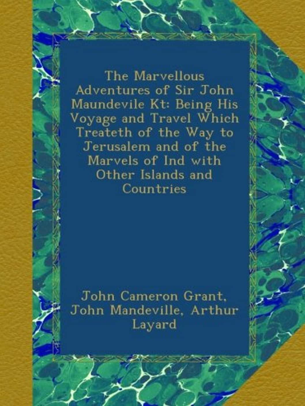 意味する攻撃的医師The Marvellous Adventures of Sir John Maundevile Kt: Being His Voyage and Travel Which Treateth of the Way to Jerusalem and of the Marvels of Ind with Other Islands and Countries