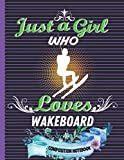 Just A Girl Who Loves Wakeboard Composition Notebook: Perfect Wakeboard Composition Notebook ,Gift It To Cute Girl ,Men And Woman,Collage Ruled 8.5 x ... Space For Wakeboard Lovers Birthday Gift.