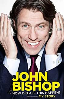 John Bishop - How Did All This Happen? My Story