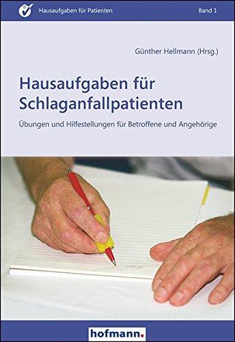 Hausaufgaben für Schlaganfallpatienten: Übungen und Hilfestellungen für Betroffene und Angehörige (Hausaufgaben für Patienten)