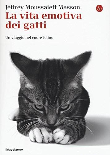 La vita emotiva dei gatti. Un viaggio nel cuore del felino