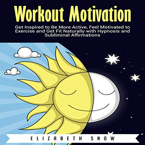 Workout Motivation: Get Inspired to Be More Active, Feel Motivated to Exercise and Get Fit Naturally with Hypnosis and Subliminal Affirmations audiobook cover art