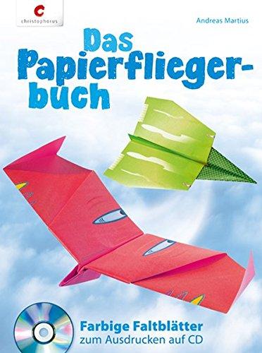 Das Papierfliegerbuch: Farbige Faltblätter zum Ausdrucken auf CD