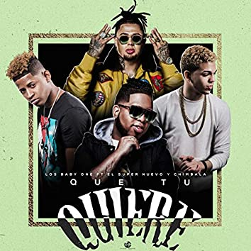 Que Tu Quiere (feat. Chimbala & Los Baby One)