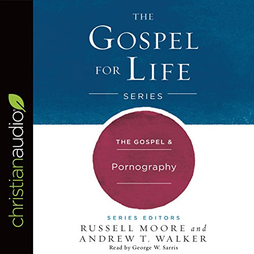 The Gospel & Pornography     Gospel for Life              By:                                                                                                                                 Russell Moore,                                                                                        Andrew T. Walker                               Narrated by:                                                                                                                                 George W. Sarris                      Length: 2 hrs and 56 mins     4 ratings     Overall 5.0
