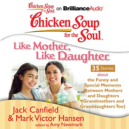 Chicken Soup for the Soul: Like Mother, Like Daughter - 35 Stories About the Funny and Special Moments Between Mothers and Daughters                   Autor:                                                                                                                                 Jack Canfield,                                                                                        Mark Victor Hansen,                                                                                        Amy Newmark (editor)                               Sprecher:                                                                                                                                 Laural Merlington,                                                                                        Emily Durante                      Spieldauer: 3 Std. und 3 Min.     1 Bewertung     Gesamt 5,0